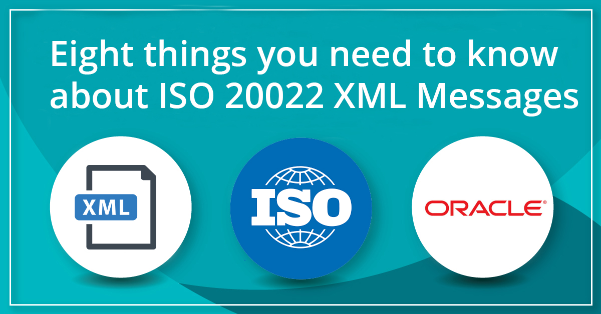 Eight things you need to know about ISO 20022 XML Messages