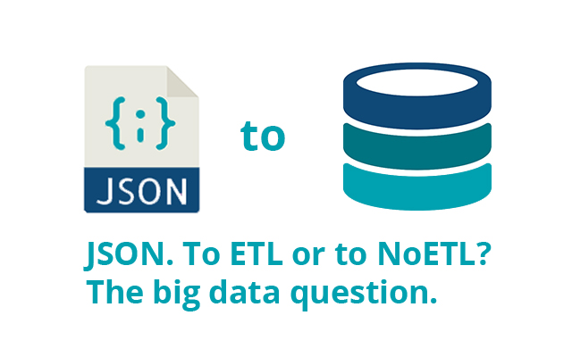 JSON  To ETL or to NoETL? The big data question  - Sonra