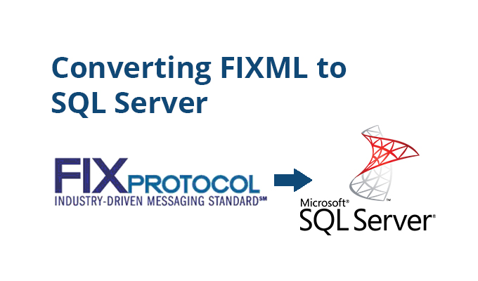 Converting Financial Information eXchange XML (FIXML) to MS SQL