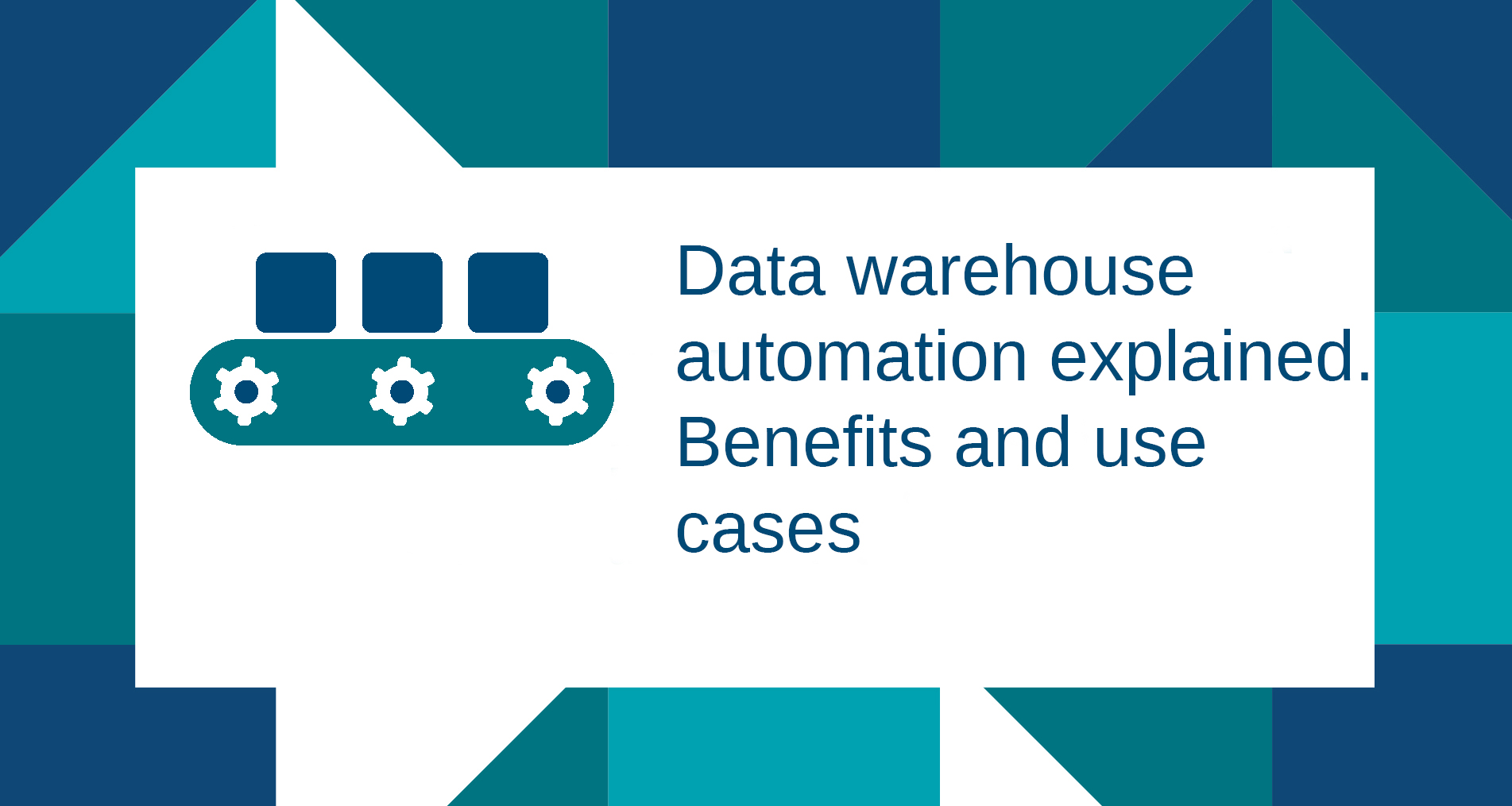 Data warehouse automation explained  Benefits and use cases